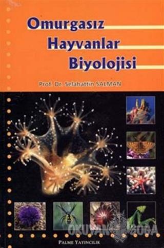 Omurgasız Hayvanlar Biyolojisi - Selahattin Salman - Palme Yayıncılık