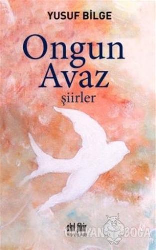 Ongun Avaz - Şiirler - Yusuf Bilge - Akıl Fikir Yayınları