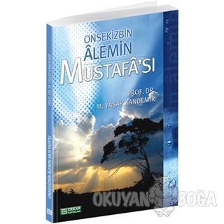 Onsekizbin Alemin Mustafa'sı - M. Yaşar Kandemir - Erkam Yayınları