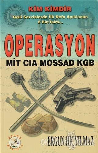 Operasyon: MİT-CIA-MOSSAD-KGB - Ergun Hiçyılmaz - Bilge Karınca Yayınl