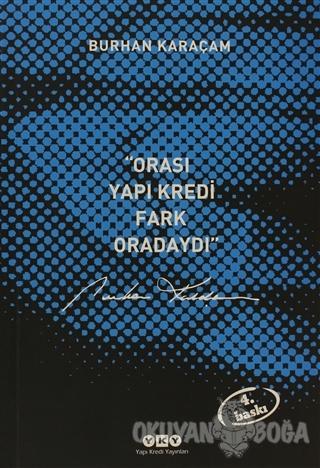 Orası Yapı Kredi, Fark Oradaydı 1987-1999 - Burhan Karaçam - Yapı Kred
