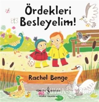 Ördekleri Besleyelim! - Rachel Benge - İş Bankası Kültür Yayınları