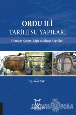 Ordu İli Tarihi Su Yapıları - Şerife Tali - Akademisyen Kitabevi
