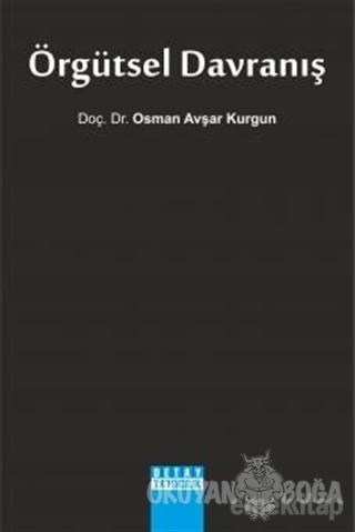 Örgütsel Davranış - Osman Avşar Kurgun - Detay Yayıncılık - Akademik K