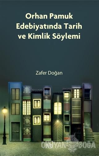 Orhan Pamuk Edebiyatında Tarih ve Kimlik Söylemi - Zafer Doğan - İthak
