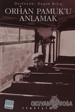 Orhan Pamuk'u Anlamak - Derleme - İletişim Yayınevi