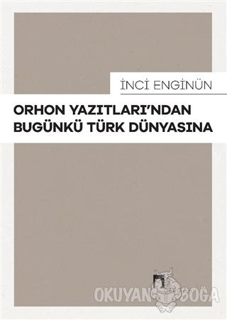 Orhon Yazıtları'ndan Bugünkü Türk Dünyasına - İnci Enginün - Dergah Ya