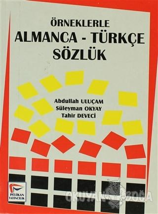 Örneklerle Almanca-Türkçe Sözlük - Abdullah Uluçam - Pelikan Tıp Tekni