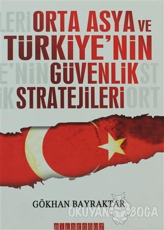 Orta Asya ve Türkiye'nin Güvenlik Stratejileri - Gökhan Bayraktar - Bi