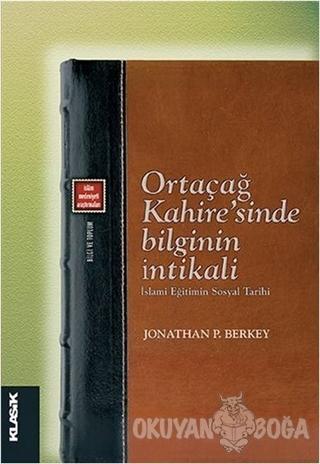 Ortaçağ Kahire'sinde Bilginin İntikali - Jonathan P. Berkey - Klasik Y