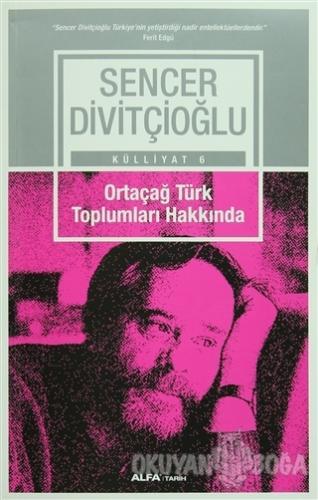 Ortaçağ Türk Toplumları Hakkında - Sencer Divitçioğlu - Alfa Yayınları
