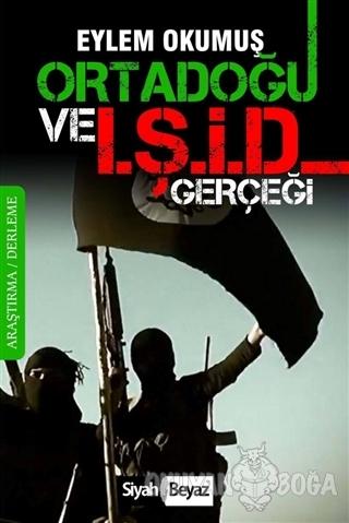Ortadoğu ve IŞİD Gerçeği - Eylem Okumuş - Siyah Beyaz Yayınları
