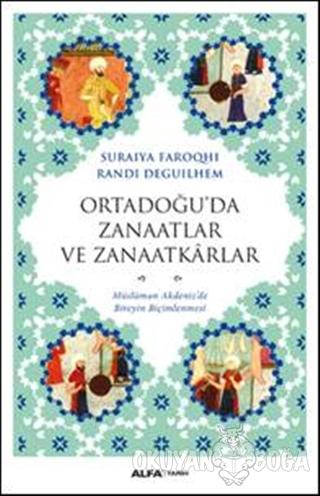 Ortadoğu'da Zanaatlar ve Zanaatkarlar - Suraiya Faroqhi - Alfa Yayınla