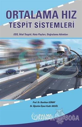 Ortalama Hız Tespit Sistemleri - Kadir Akgöl - Palme Yayıncılık - Akad