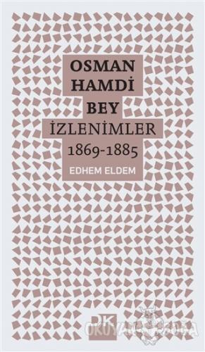 Osman Hamdi Bey - İzlenimler 1869-1885 - Edhem Eldem - Doğan Kitap