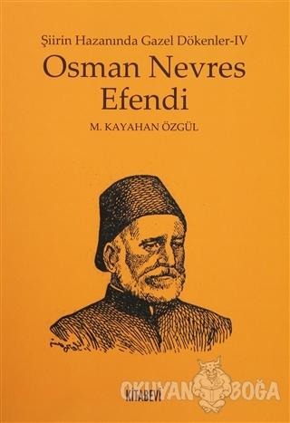 Osman Nevres Efendi - Şiirin Hazanında Gazel Dökenler 4 - M. Kayahan Ö