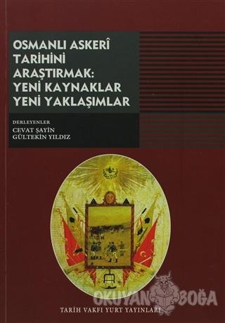 Osmanlı Askeri Tarihini Araştırmak: Yeni Kaynaklar Yeni Yaklaşımlar -