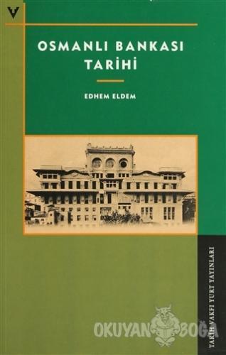 Osmanlı Bankası Tarihi - Edhem Eldem - Tarih Vakfı Yurt Yayınları