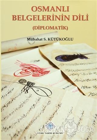Osmanlı Belgelerinin Dili (Diplomatik) (Ciltli) - Mübahat S. Kütükoğlu