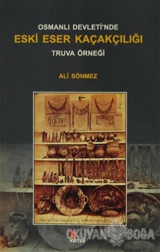 Osmanlı Devleti'nde Eski Eser Kaçakçılığı : Truva Örneği - Ali Sönmez