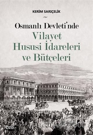 Osmanlı Devleti'nde Vilayet Hususi İdareleri ve Bütçeleri