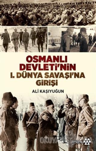 Osmanlı Devleti'nin 1. Dünya Savaşı'na Girişi - Ali Kaşıyuğun - Yedite