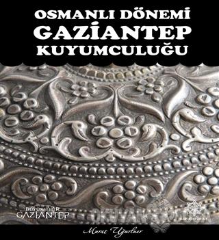 Osmanlı Dönemi Gaziantep Kuyumculuğu (Ciltli) - Murat Uğurluer - Gazi