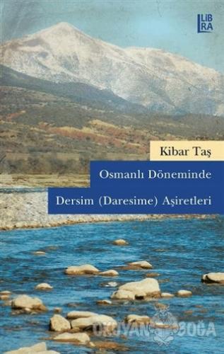 Osmanlı Döneminde Dersim (Daresime) Aşiretleri - Kibar Taş - Libra Yay