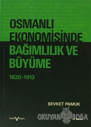 Osmanlı Ekonomisinde Bağımlılık ve Büyüme (1820-1913) - Şevket Pamuk -