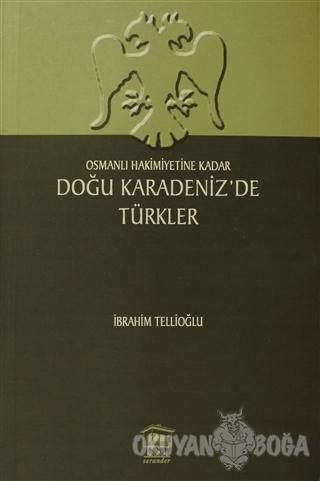 Osmanlı Hakimiyetine Kadar Doğu Karadeniz'de Türkler - İbrahim Tellioğ