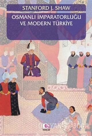 Osmanlı İmparatorluğu ve Modern Türkiye 1 - Stanford J. Shaw - E Yayın
