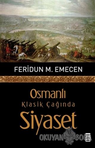 Osmanlı Klasik Çağında Siyaset - Feridun M. Emecen - Timaş Yayınları