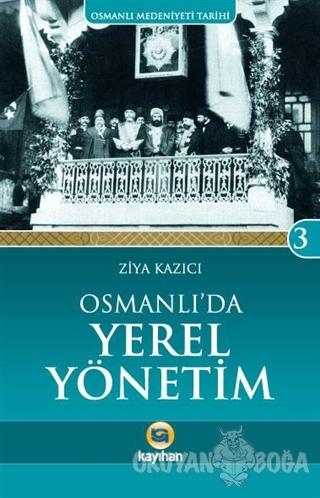 Osmanlı Medeniyeti Tarihi 3: Osmanlı'da Yerel Yönetim - Ziya Kazıcı -