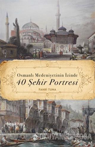 Osmanlı Medeniyetinin İzinde 40 Şehir Portresi