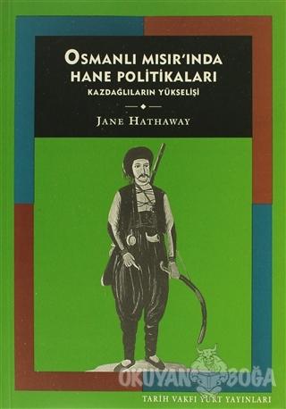 Osmanlı Mısır'ında Hane Politikaları Kazdağlıların Yükselişi - Jane Ha