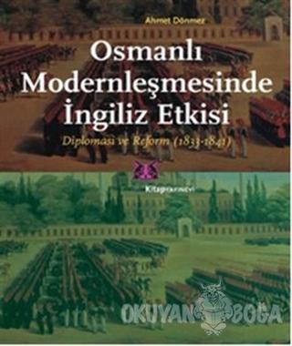 Osmanlı Modernleşmesinde İngiliz Etkisi - Ahmet Dönmez - Kitap Yayınev