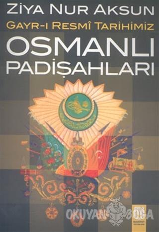 Osmanlı Padişahları Gayr-ı Resmi Tarihimiz