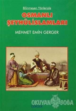 Osmanlı Şeyhülislamları - Mehmet Emin Gerger - Gerger Yayınları