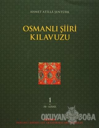 Osmanlı Şiiri Kılavuzu 1. Cilt - Ahmet Atilla Şentürk - OSEDAM (Osmanl