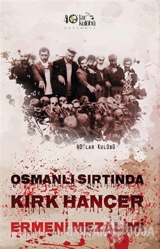 Osmanlı Sırtında Kırk Hançer - Kolektif - 40'lar Kulübü Yayınevi