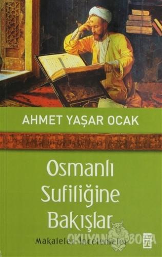 Osmanlı Sufiliğine Bakışlar - Ahmet Yaşar Ocak - Timaş Yayınları