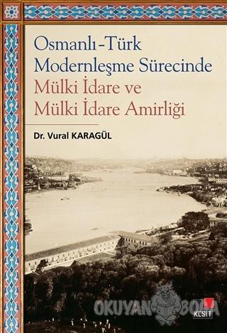Osmanlı - Türk Modernleşme Sürecinde Mülki İdare ve Mülki İdare Amirliği