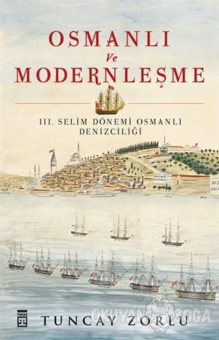 Osmanlı ve Modernleşme - Tuncay Zorlu - Timaş Yayınları