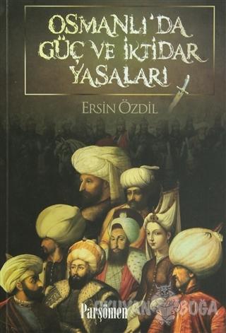 Osmanlı'da Güç ve İktidar Yasaları - Ersin Özdil - Parşömen Yayınları