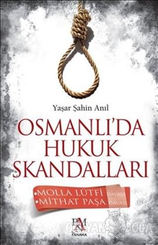 Osmanlı'da Hukuk Skandalları - Yaşar Şahin Anıl - Panama Yayıncılık