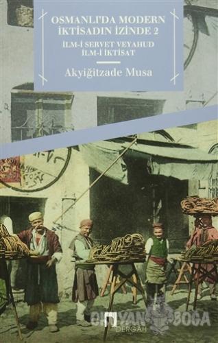 Osmanlıda Modern İktisadın İzinde 2 - Akyiğitzade Musa - Dergah Yayınl