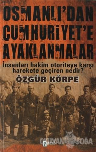 Osmanlı'dan Cumhuriyet'e Ayaklanmalar - Özgür Körpe - Paraf Yayınları