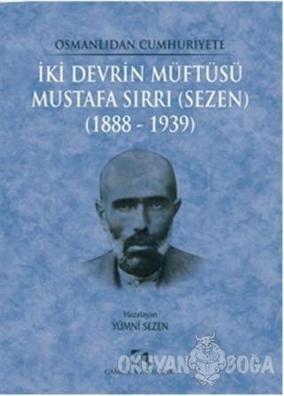 Osmanlıdan Cumhuriyete İki Devrin Müftüsü Mustafa Sırrı (Sezen) 1888 -