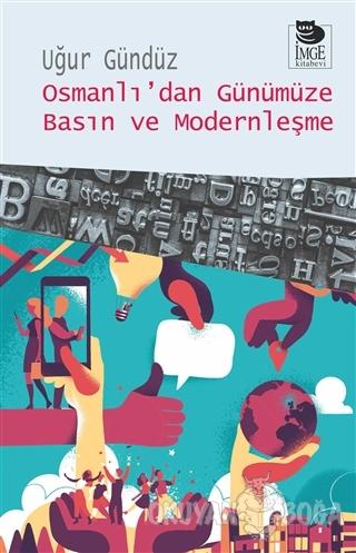 Osmanlı'dan Günümüze Basın ve Modernleşme - Uğur Gündüz - İmge Kitabev