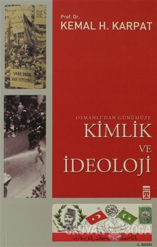 Osmanlı'dan Günümüze Kimlik ve İdeoloji - Kemal H. Karpat - Timaş Yayı